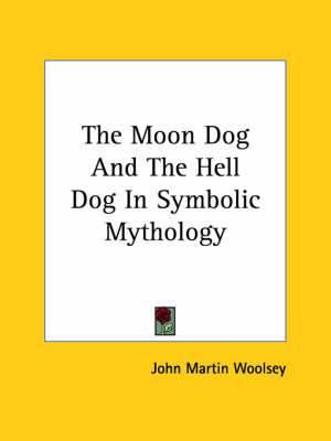 The Moon Dog and the Hell Dog in Symbolic Mythology