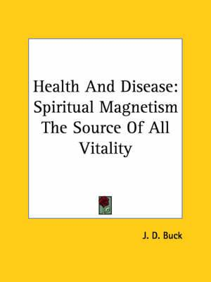 Health and Disease: Spiritual Magnetism the Source of All Vitality