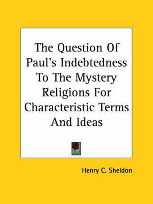 The Question of Paul's Indebtedness to the Mystery Religions for Characteristic Terms and Ideas