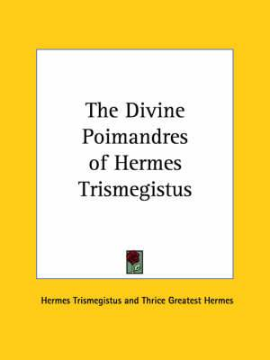 The Divine Poimandres of Hermes Trismegistus