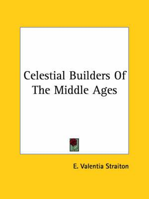Celestial Builders of the Middle Ages