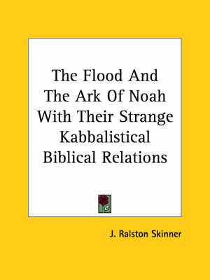 The Flood and the Ark of Noah with Their Strange Kabbalistical Biblical Relations