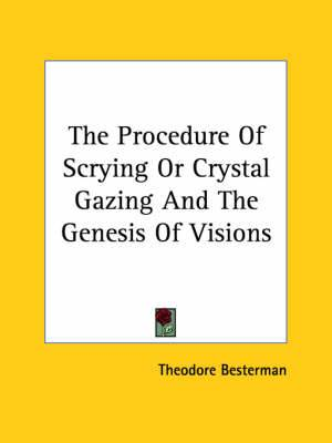 The Procedure of Scrying or Crystal Gazing and the Genesis of Visions