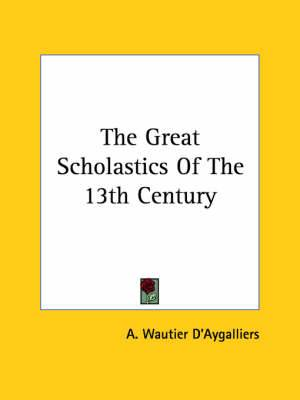The Great Scholastics of the 13th Century