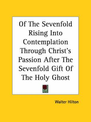 Of the Sevenfold Rising Into Contemplation Through Christ's Passion After the Sevenfold Gift of the Holy Ghost