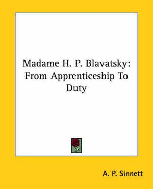 Madame H. P. Blavatsky: From Apprenticeship to Duty