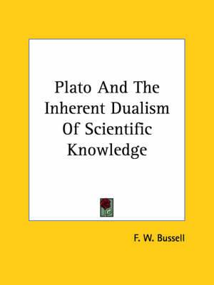 Plato and the Inherent Dualism of Scientific Knowledge
