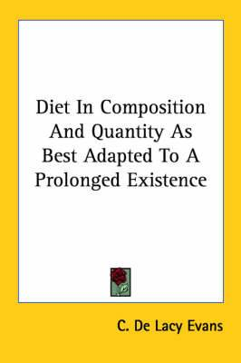Diet in Composition and Quantity as Best Adapted to a Prolonged Existence