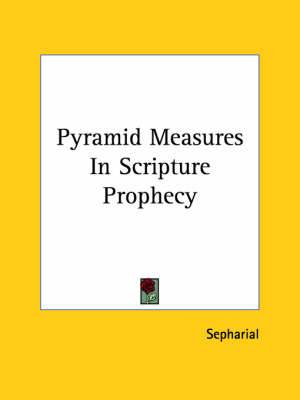 Pyramid Measures in Scripture Prophecy