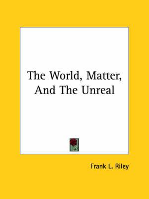 The World, Matter, and the Unreal
