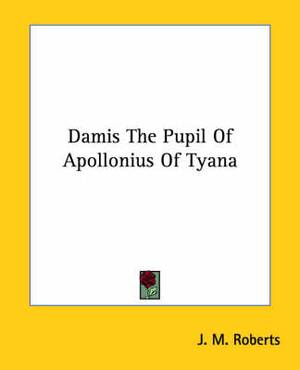 Damis the Pupil of Apollonius of Tyana
