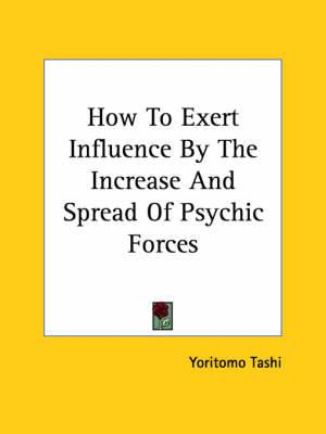 How to Exert Influence by the Increase and Spread of Psychic Forces