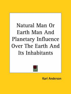 Natural Man or Earth Man and Planetary Influence Over the Earth and Its Inhabitants