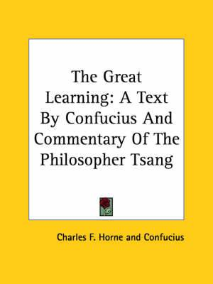 The Great Learning: A Text by Confucius and Commentary of the Philosopher Tsang