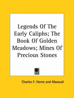 Legends of the Early Caliphs; The Book of Golden Meadows; Mines of Precious Stones