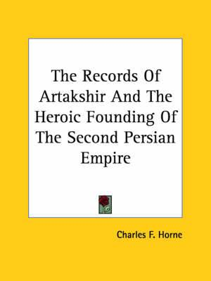 The Records of Artakshir and the Heroic Founding of the Second Persian Empire