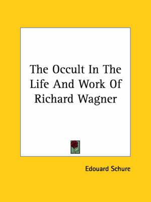 The Occult in the Life and Work of Richard Wagner