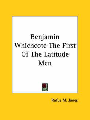 Benjamin Whichcote the First of the Latitude Men