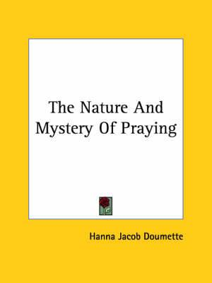 The Nature and Mystery of Praying