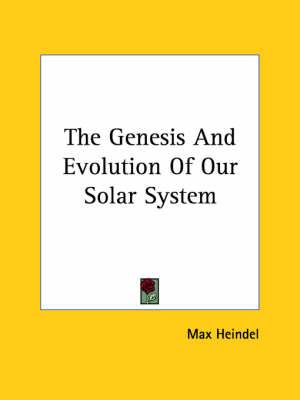 The Genesis and Evolution of Our Solar System