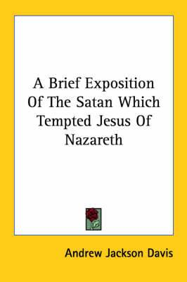 A Brief Exposition of the Satan Which Tempted Jesus of Nazareth