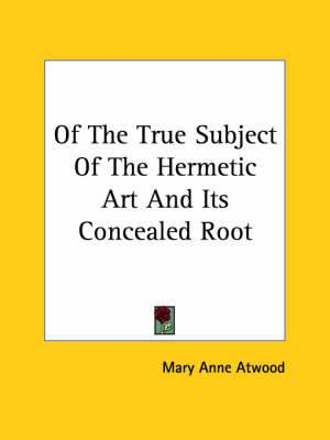 Of the True Subject of the Hermetic Art and Its Concealed Root