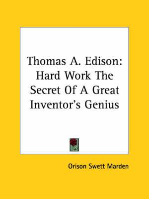 Thomas A. Edison: Hard Work the Secret of a Great Inventor's Genius