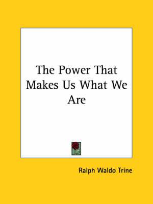 The Power That Makes Us What We Are