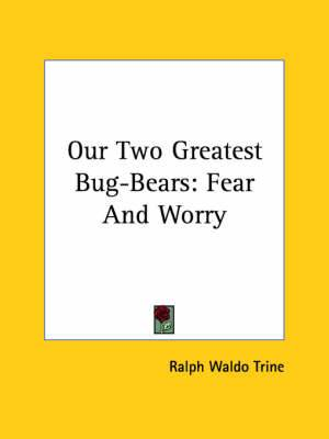 Our Two Greatest Bug-Bears: Fear and Worry