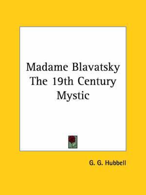 Madame Blavatsky the 19th Century Mystic