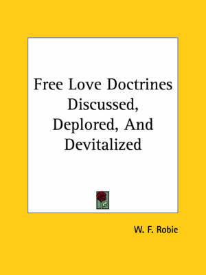 Free Love Doctrines Discussed, Deplored, and Devitalized