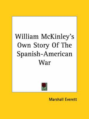 William McKinley's Own Story of the Spanish-American War