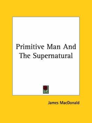 Primitive Man and the Supernatural