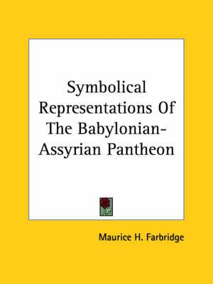 Symbolical Representations of the Babylonian-Assyrian Pantheon
