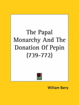 The Papal Monarchy and the Donation of Pepin (739-772)