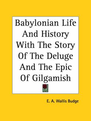 Babylonian Life and History with the Story of the Deluge and the Epic of Gilgamish