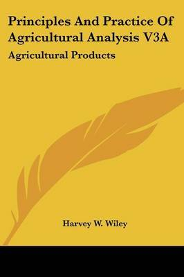 Principles And Practice Of Agricultural Analysis V3A: Agricultural Products