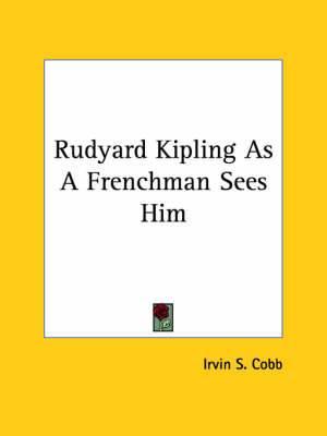 Rudyard Kipling as a Frenchman Sees Him