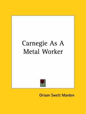Carnegie as a Metal Worker