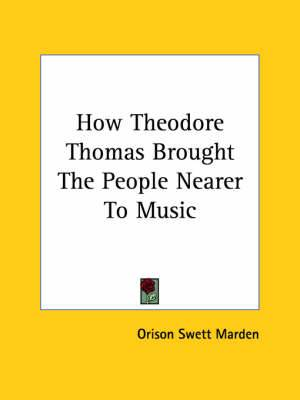 How Theodore Thomas Brought the People Nearer to Music