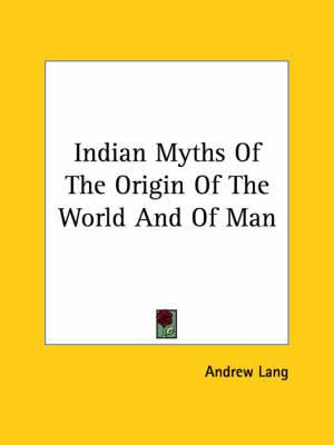 Indian Myths of the Origin of the World and of Man