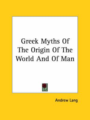 Greek Myths of the Origin of the World and of Man