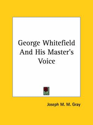 George Whitefield and His Master's Voice