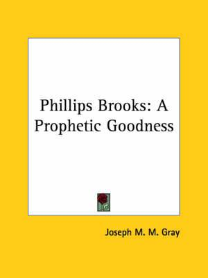Phillips Brooks: A Prophetic Goodness