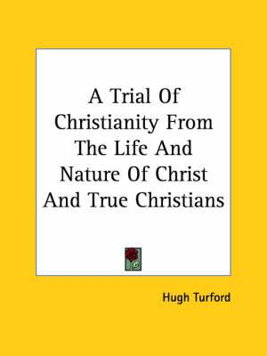 A Trial of Christianity from the Life and Nature of Christ and True Christians
