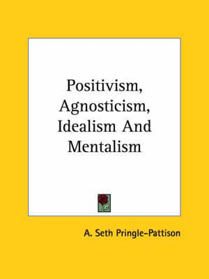 Positivism, Agnosticism, Idealism and Mentalism