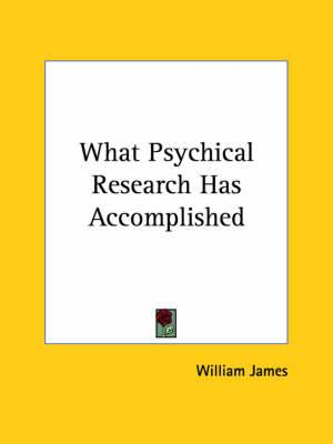 What Psychical Research Has Accomplished