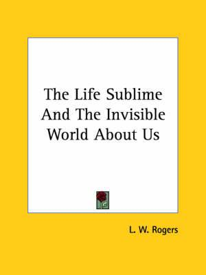 The Life Sublime and the Invisible World about Us
