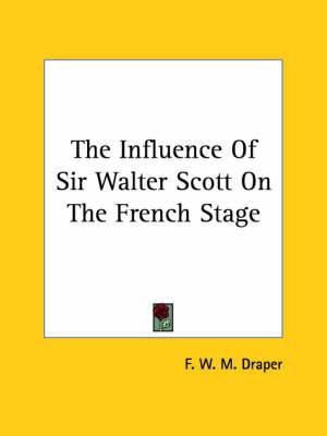The Influence of Sir Walter Scott on the French Stage