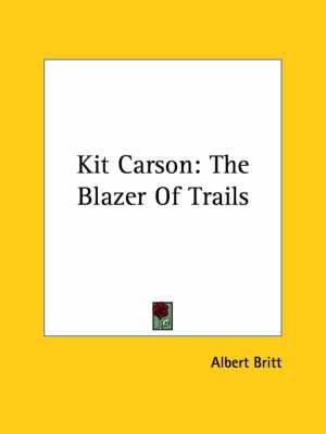 Kit Carson: The Blazer of Trails
